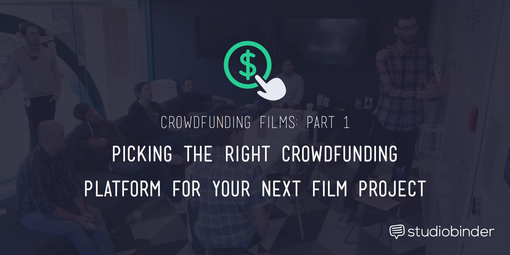 Crowdfunding Film Part 1 - Picking the Right Platform for your next film project - StudioBinder