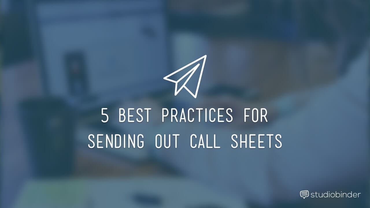 5 Best Practices for Sending Call Sheets - StudioBinder-min