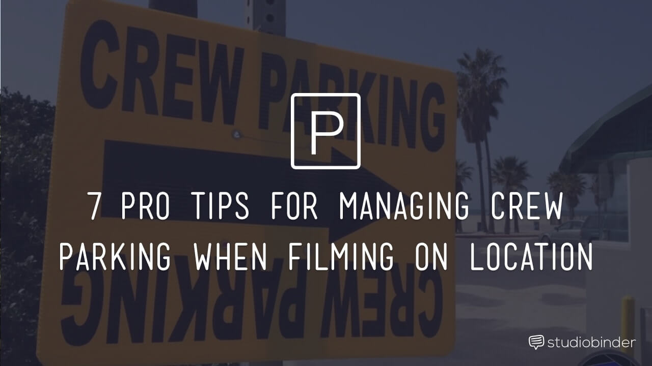 7 Pro Tips for Managing Crew Parking When Filming on Location - StudioBinder