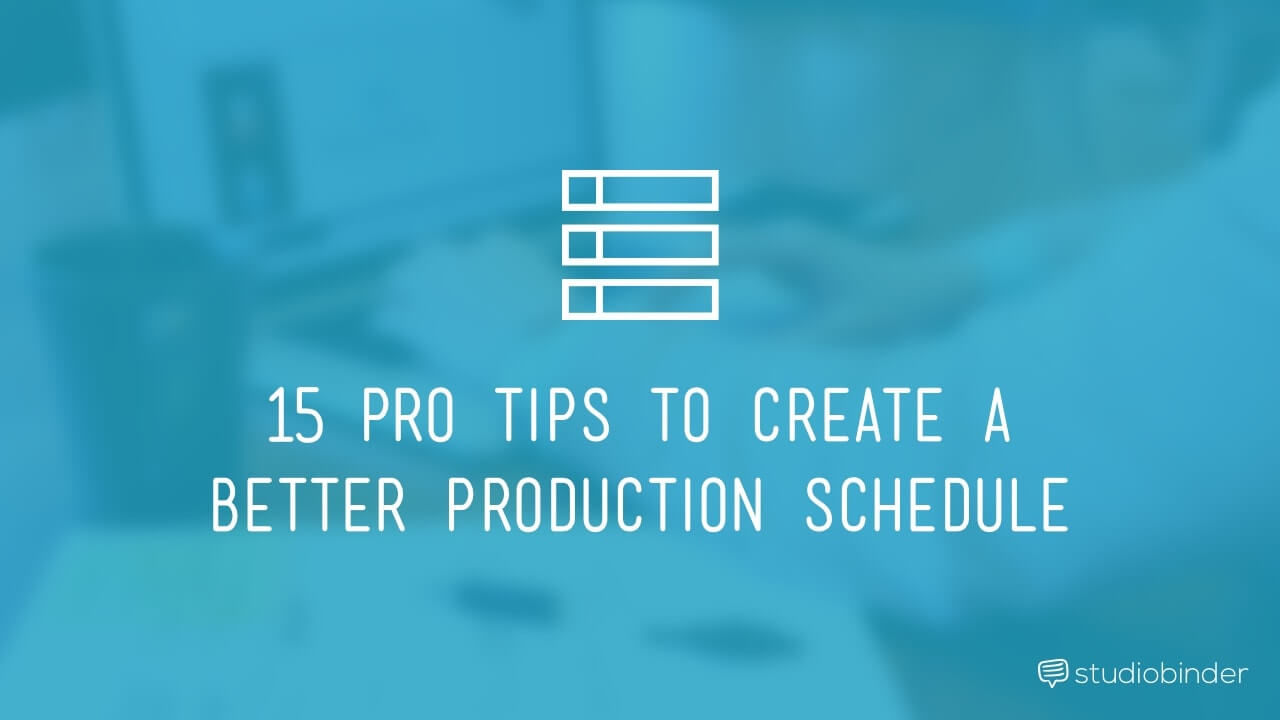 15 Pro Tips to Create a Better Production Schedule - header-min