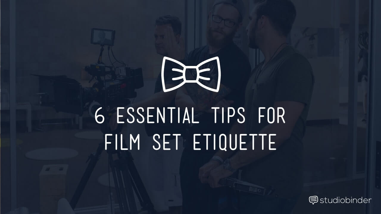 6 Film Set Etiquette Tips From a Hollywood Veteran - Header-min