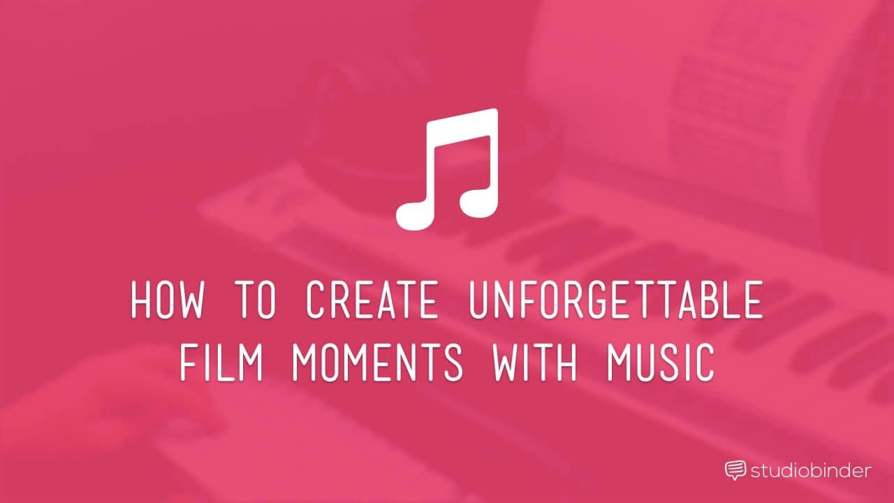 How to Create Unforgettable Film Moments with Music - StudioBinder