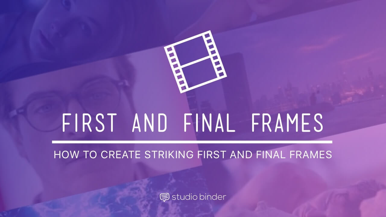 How To Create Striking First and Final Frames in Your Film - StudioBinder - Feature