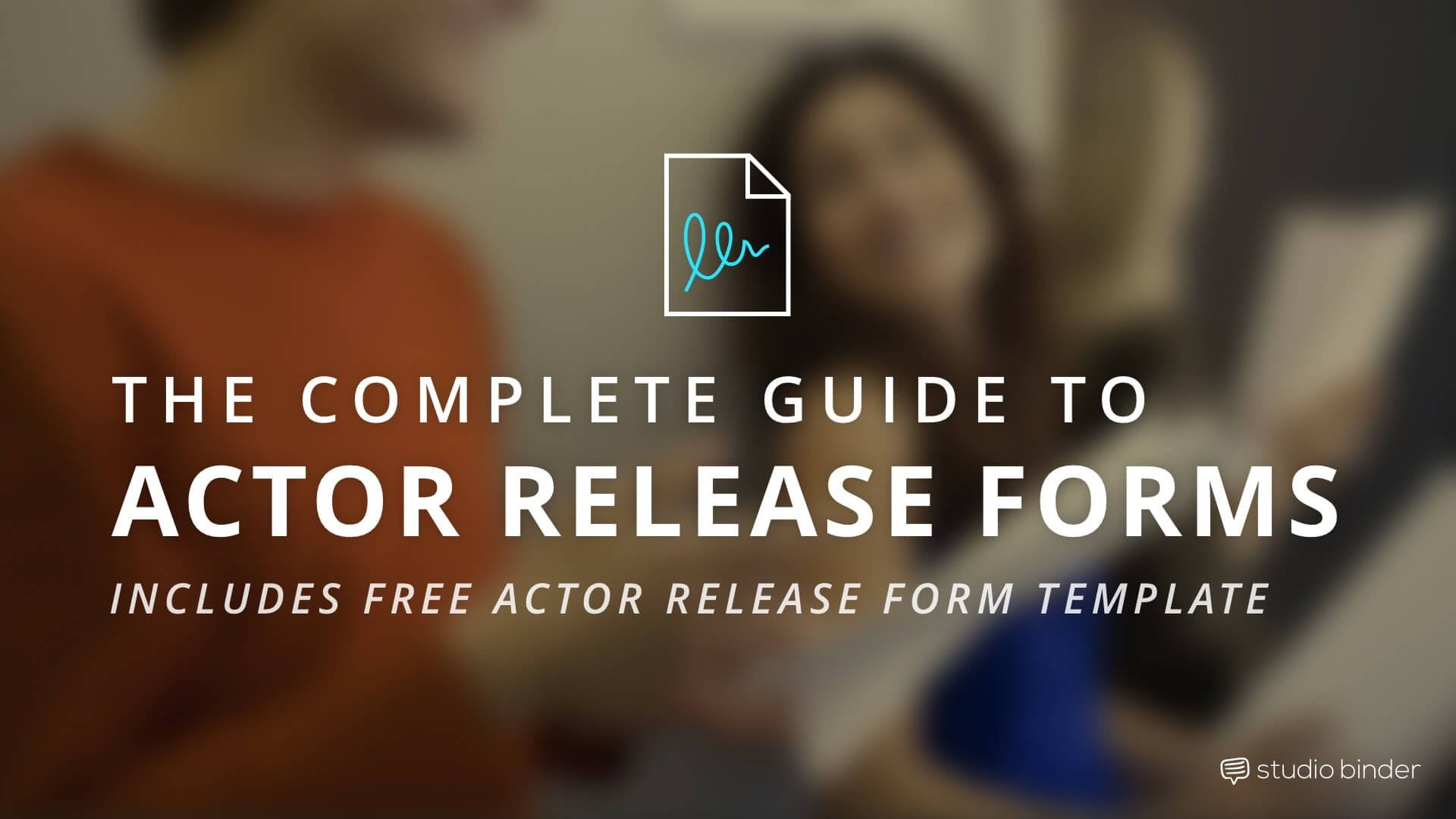 The Complete Guide to Actor Release Forms - StudioBinder Featured