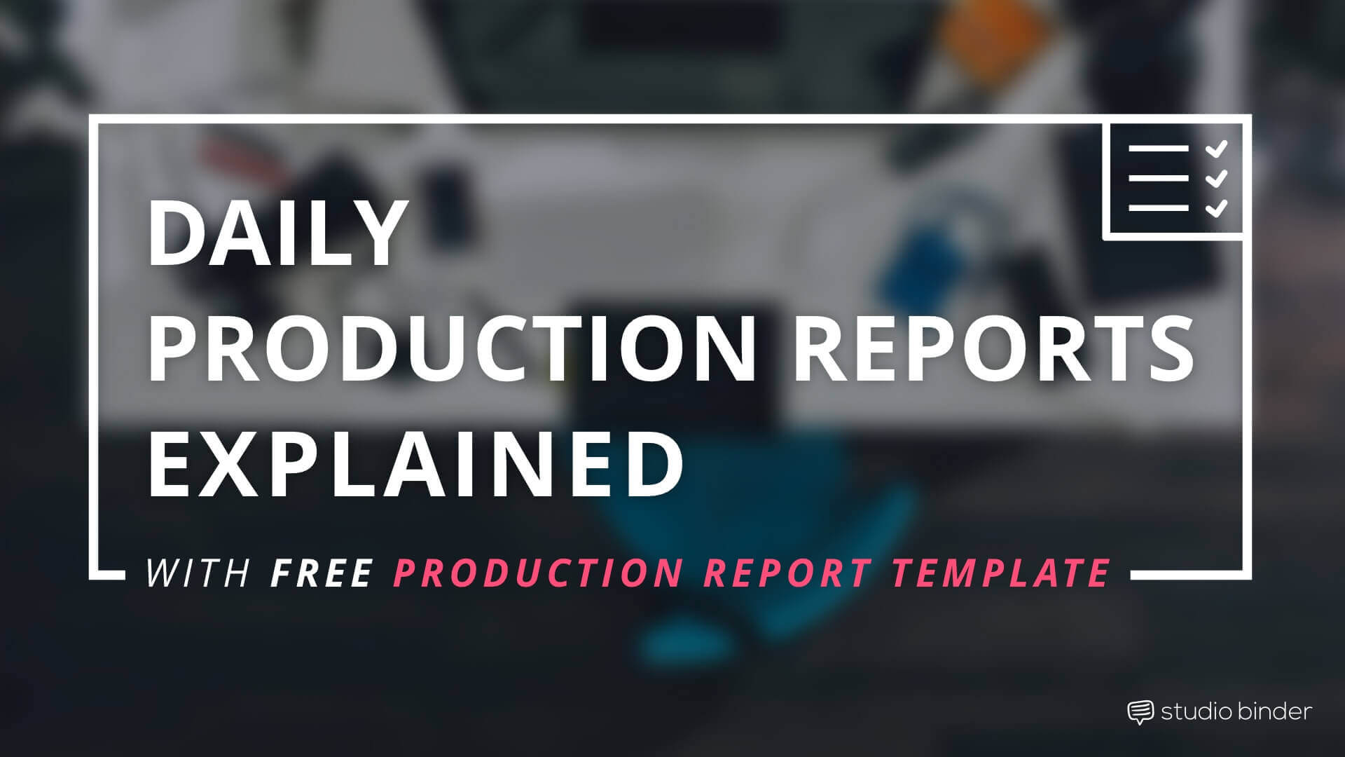 The Daily Production Report Explained with FREE Daily Production Report Template - StudioBinder - Featured