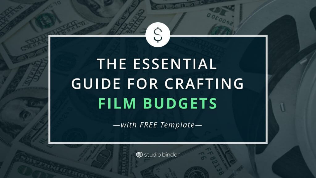 The Essential Guide For Crafting Film Budgets (With Free Film