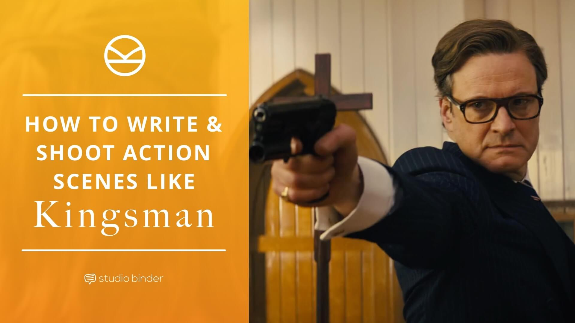How To Write And Shoot Action Scenes Like Kingsman