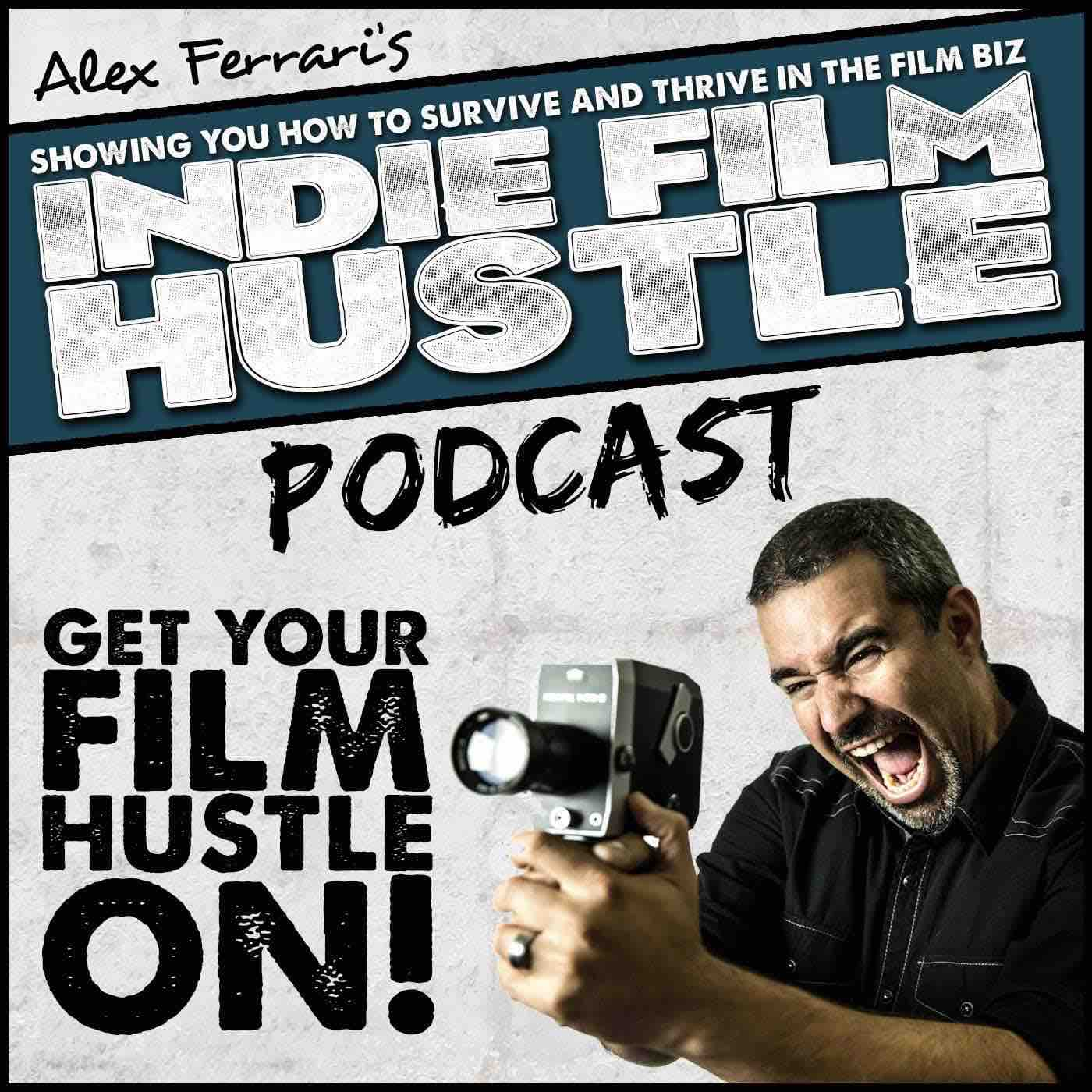 Best Filmmaking and Screenwriting Podcasts - Indie Film Hustle Podcast