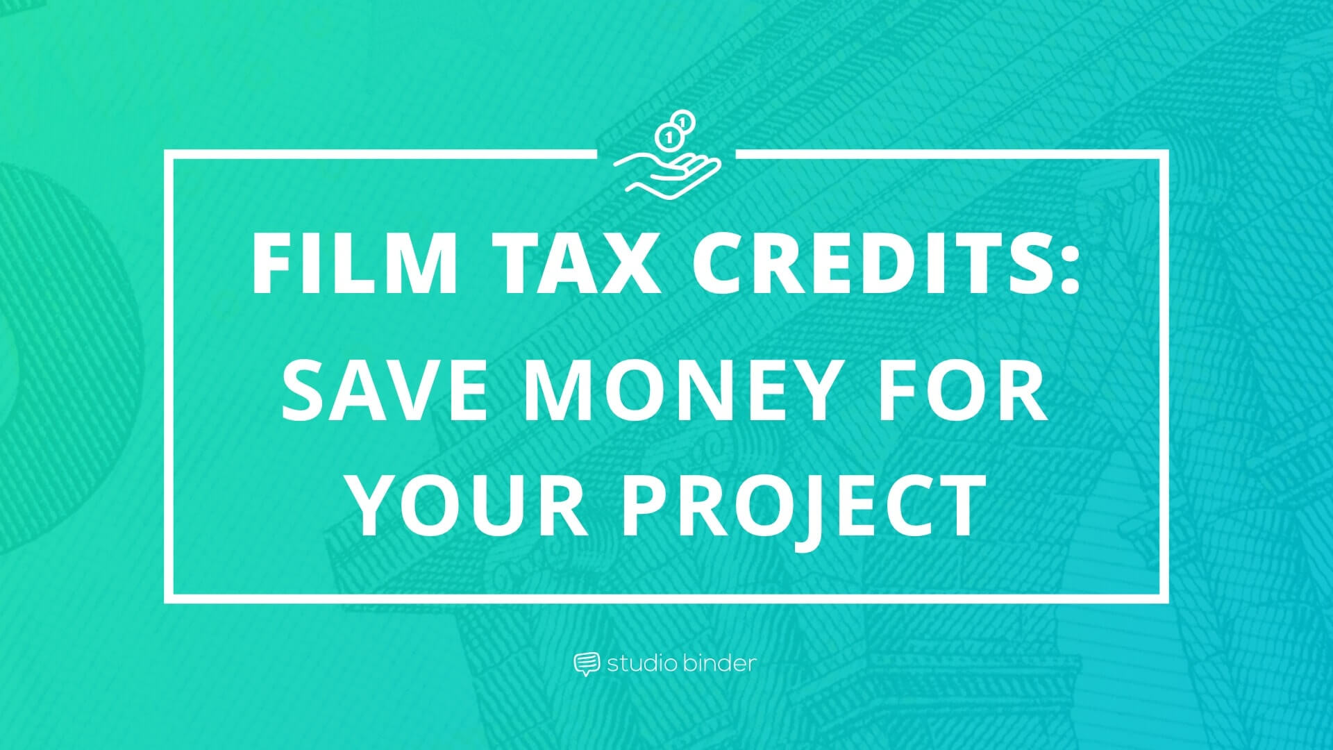 Film Tax Credits - How to Save Money for Your Project - Featured - StudioBinder.