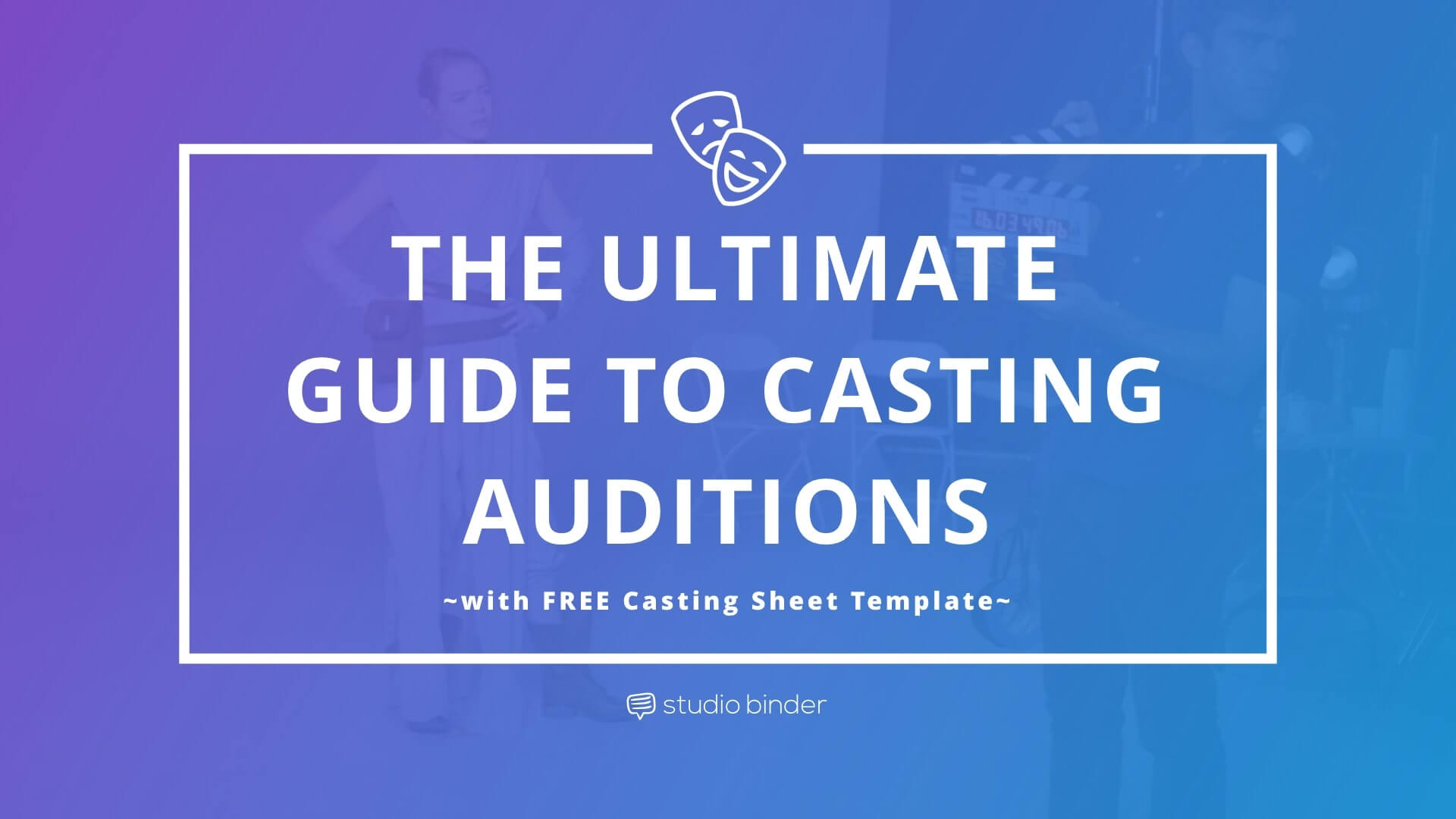 The Ultimate Guide to Casting Auditions (with FREE Casting Sheet Template) - Featured - StudioBinder