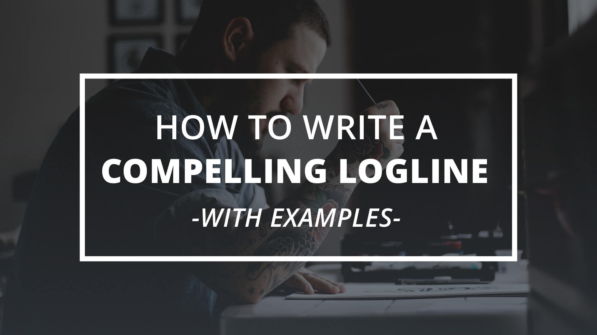 How to Write a Logline that Producers Will Love [with