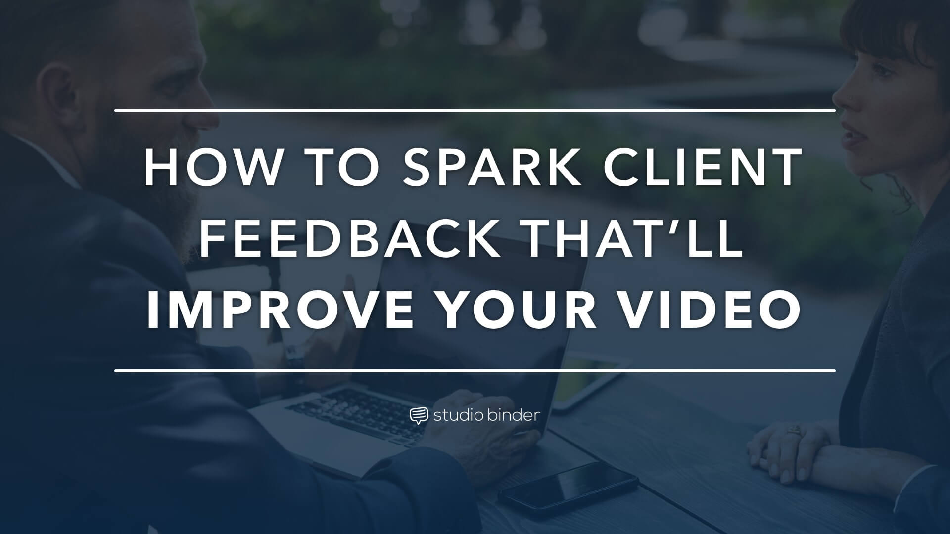How to Spark Client Feedback That'll Improve Your Video - Featured - StudioBinder