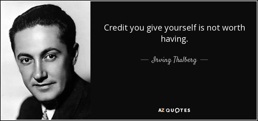What Does a Producer Do - Irving Thalberg quote Credit you give yourself is not worth having - StudioBinder